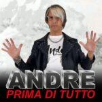 """Andre nuovo singolo """"Prima di tutto """""""